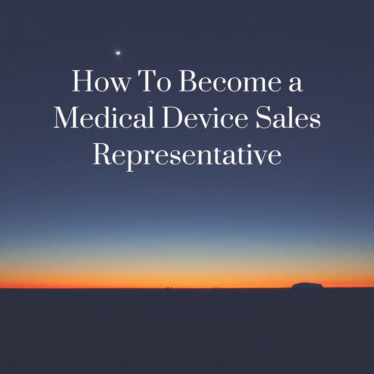 How To Become a Medical Device Sales Representativbe