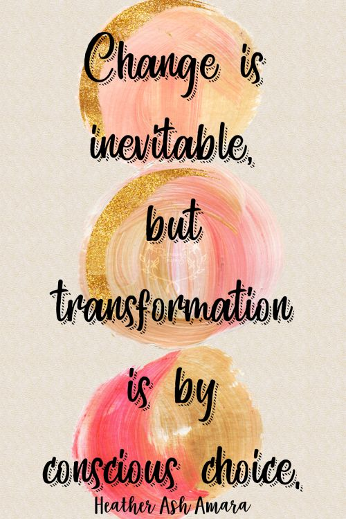 Change is inevitable but transformation is by conscious choice. Heather Ash Amara What do you choose to be? 40/365 qotd 365project quote of the day Heather Ash Amara warrior goddess transforation motivational quotes inspiring quotes graphic design