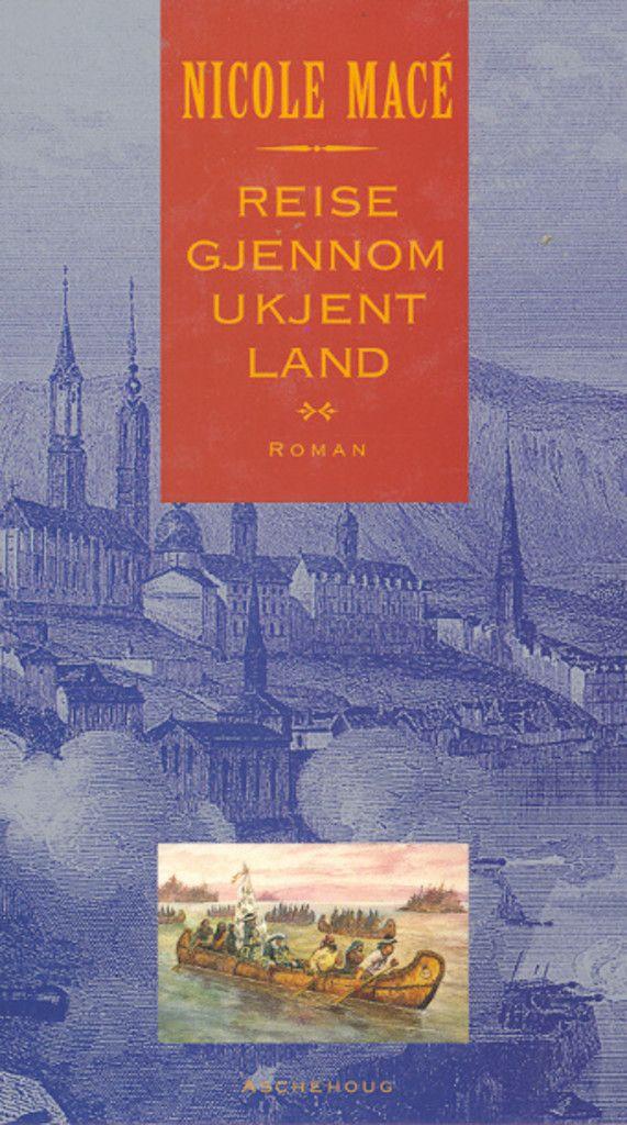 """""""Reise gjennom ukjent land - roman"""" av Nicole Macé"""