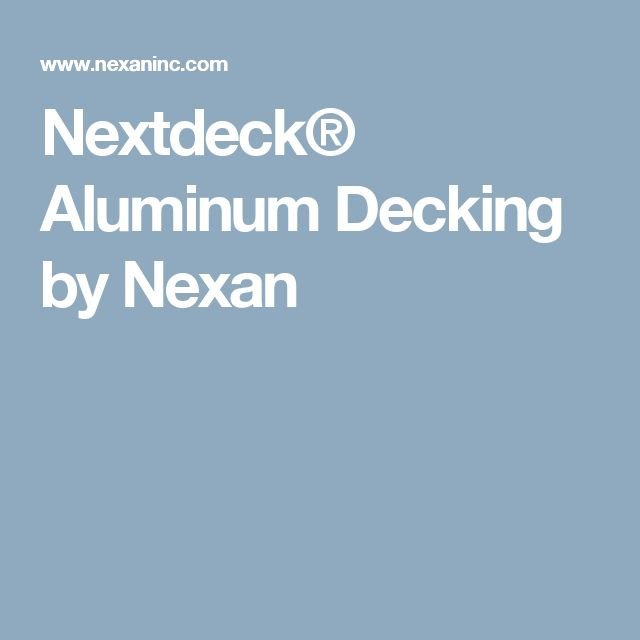 Nextdeck® Aluminum Decking by Nexan