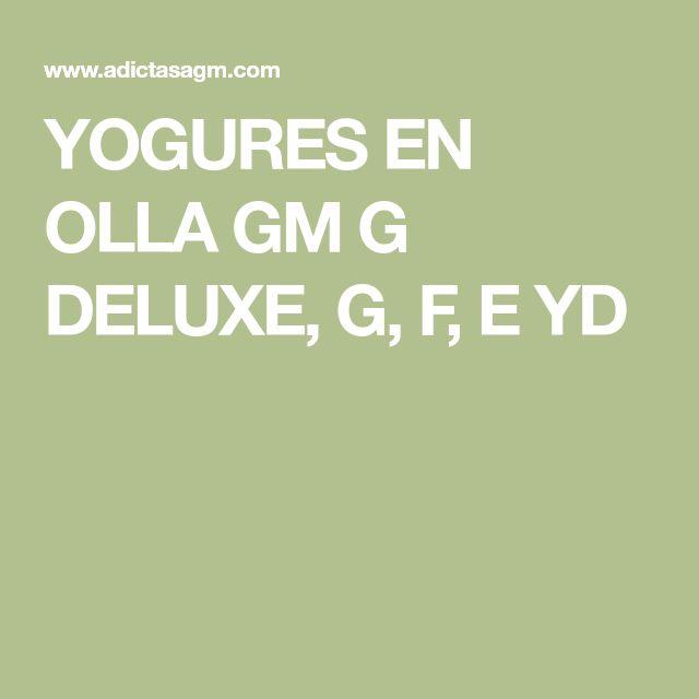 YOGURES EN OLLA GM G DELUXE, G, F, E YD