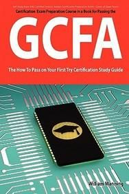 Giac Certified Forensic Analyst Certification (Gcfa) Exam Preparation Course In A Book For Passing The Gcfa Exam - The How To Pa (Paper Back)