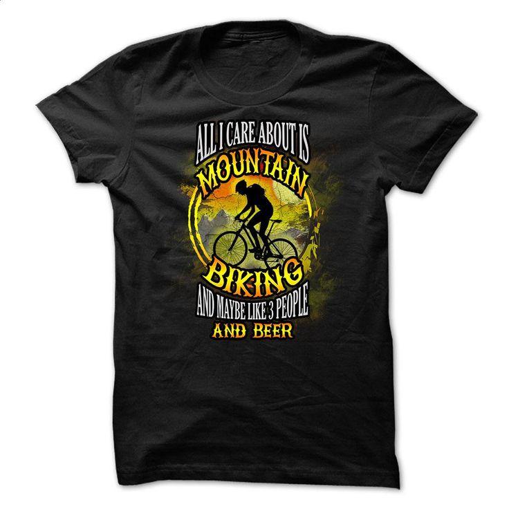 Mountain biking t-shirt – All I care about is mountain  T Shirt, Hoodie, Sweatshirts - make your own t shirt #Tshirt #style