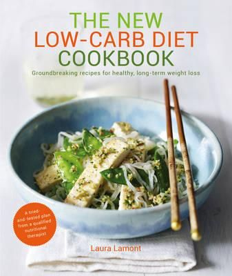 The New Low-Carb Diet : High Protein, Good Fats, Healthy Low Carbs: the Magical Ingredients for Losing Weight - Laura Lamont