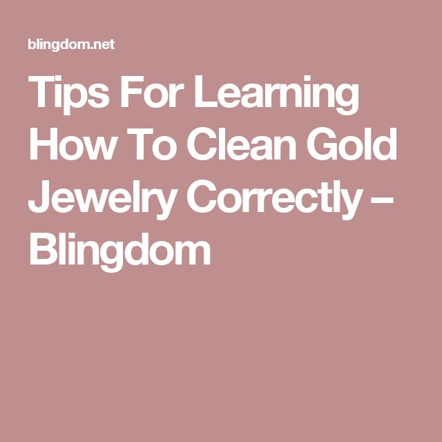 Tips For Learning How To Clean Gold Jewelry Correctly – Blingdom