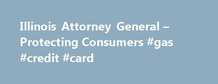 Illinois Attorney General – Protecting Consumers #gas #credit #card http://credit.remmont.com/illinois-attorney-general-protecting-consumers-gas-credit-card/  #credit reports # Protecting Consumers How to Obtain a Free Credit Report Illinoisans can receive free copies of their credit Read More...The post Illinois Attorney General – Protecting Consumers #gas #credit #card appeared first on Credit.
