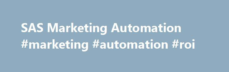 SAS Marketing Automation #marketing #automation #roi http://pittsburgh.nef2.com/sas-marketing-automation-marketing-automation-roi/  # SAS ® Marketing Automation Create more customized campaigns with less hassle. Need marketing automation software that will provide immediate value? You got it. Automated, trackable, easy-to-repeat processes help you get more targeted campaigns – from simple to complex – out the door faster. Easily define selection criteria and rules. Assign communication…
