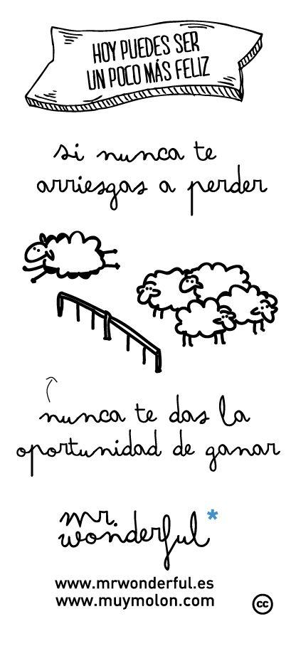 Si nunca te arriesgas a perder, nunca te das la oportunidad de ganar www.mrwonderful.es, www.muymolon.com #quote #motivation