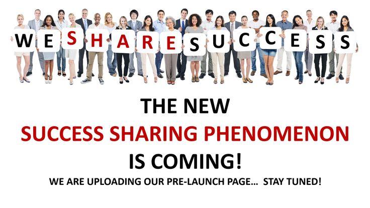 We Share Success Sharing Phenomenon coming soon!!! ;-)