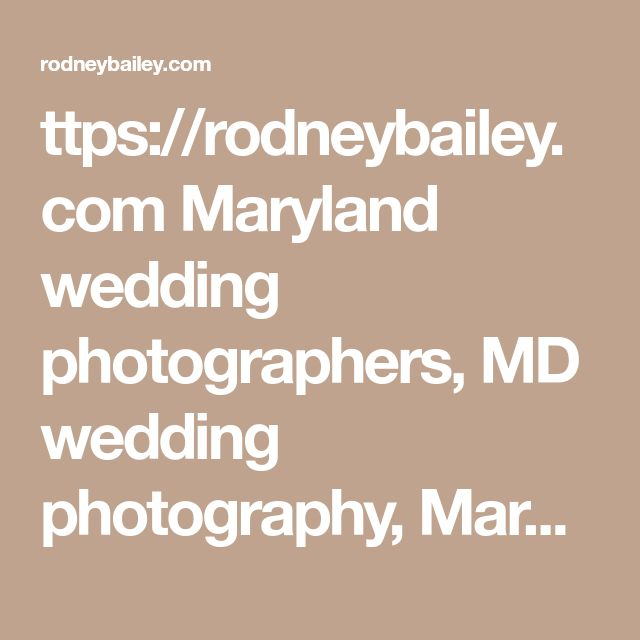ttps://rodneybailey.com  Maryland wedding photographers, MD wedding photography, Maryland wedding photography prices, wedding photographers Maryland cost, photographer Maryland,