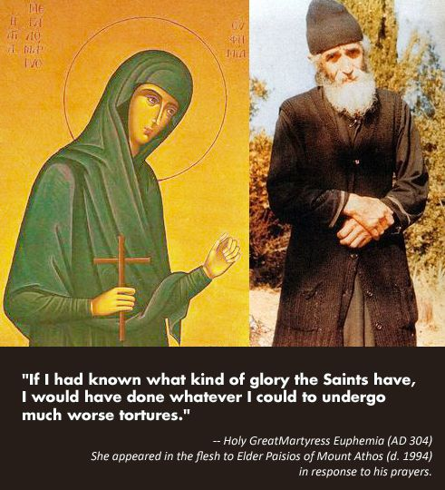 """""""When Father Paisios was reading the service of the third hour, he suddenly heard someone discreetly knocking on his door. The Elder asked from inside: 'Who is it?' Then, he heard a woman's voice answering: 'It is me, Euphemia, Father.' 'Which Euphemia?' He asked again...and felt someone coming inside his cell and walking through the corridor. He went to the door and there he saw St. Euphemia, who had miraculously entered his cell through the locked door..."""" (link)"""