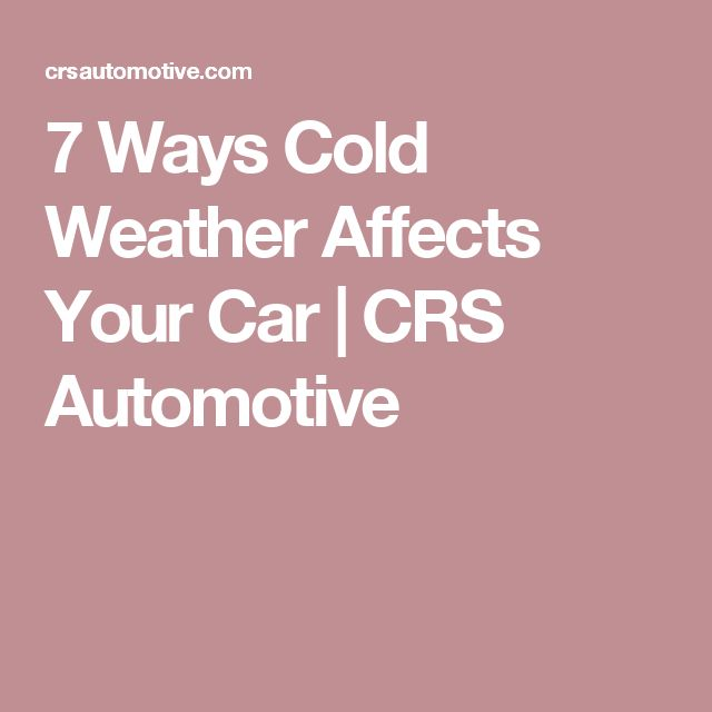 7 Ways Cold Weather Affects Your Car | CRS Automotive