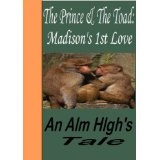 The Prince & The Toad: Madison's First Love (Kindle Edition)By Alm Hlgh