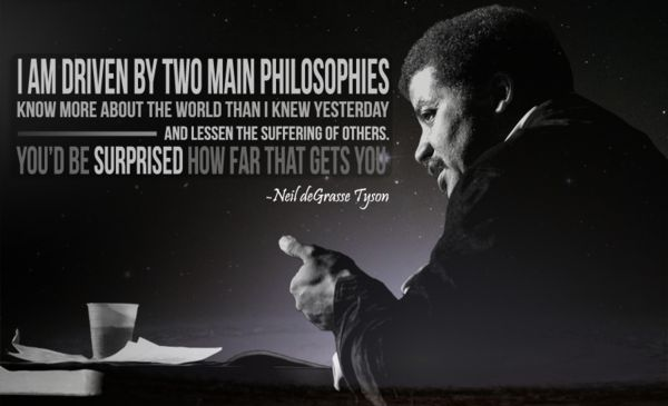 Neil deGrasse Tyson: Words Of Wisdom, Remember This, Go Vegans, Maine Philosophy, Life Lessons, This Men, Neil Degrasse, Degrasse Tyson, True Stories