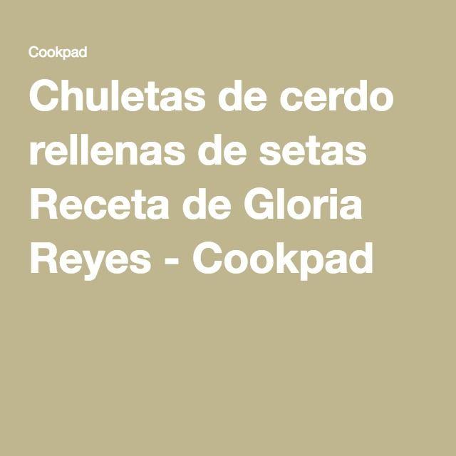 Chuletas de cerdo rellenas de setas Receta de Gloria Reyes - Cookpad