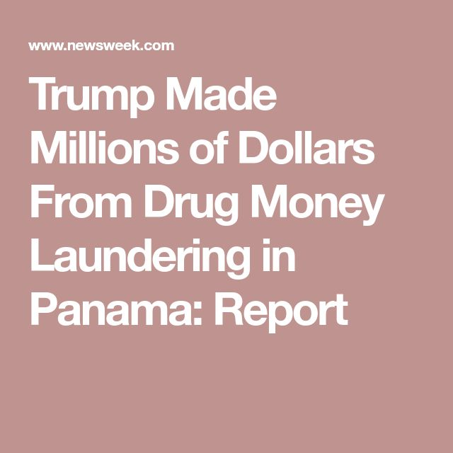 Trump Made Millions of Dollars From Drug Money Laundering in Panama: Report
