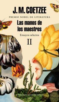 Las manos de los maestros. 2 / J. M. Coetzee ; traducciones de Ricard Martínez i Muntada, Eduardo Hojman y Javier Calvo +info: http://www.megustaleer.com/libro/las-manos-de-los-maestros-ensayos-selectos-ii/ES0138449