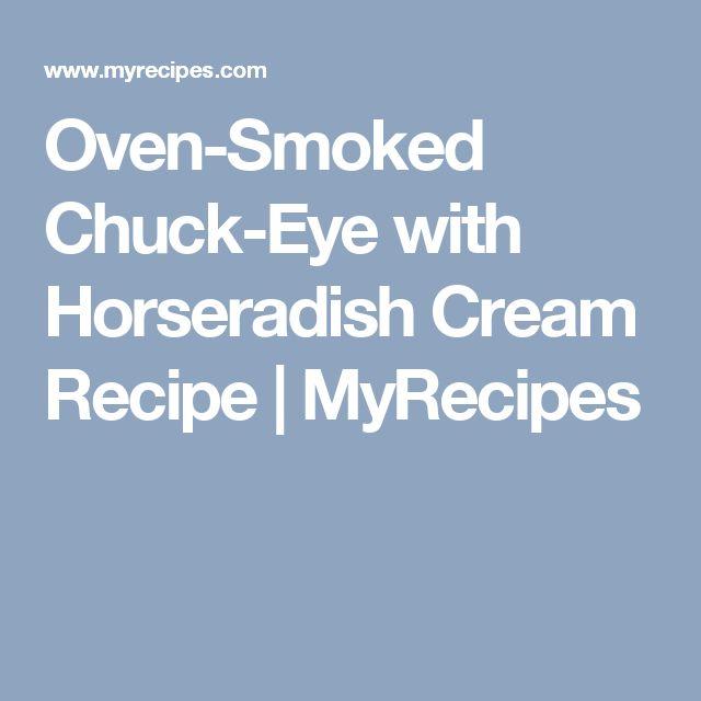 Oven-Smoked Chuck-Eye with Horseradish Cream Recipe | MyRecipes