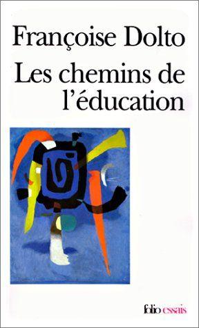 Amazon.fr - Les Chemins de l'éducation - Françoise Dolto - Livres