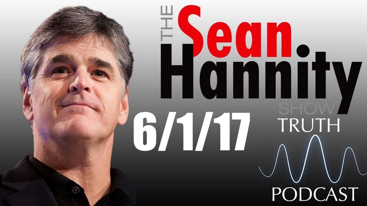 The Sean Hannity Podcast 6/1/17 | reaction to President Trump's decision...