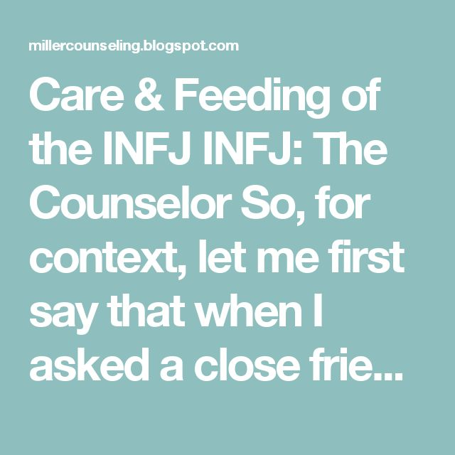 "Care & Feeding of the INFJ INFJ: The Counselor  So, for context, let me first say that when I asked a close friend for help writing this who is also an INFJ (as I am), she (half)-jokingly said, ""Just write: you wouldn't understand"" and leave it at that. (!!)  The INFJ is the enigma of the 16 types; it's the rarest (estimated at about 1% of the population) and certainly the most difficult to pin down descriptively, but I'll do my best.   If you are partnered with an INFJ, is important for you…"