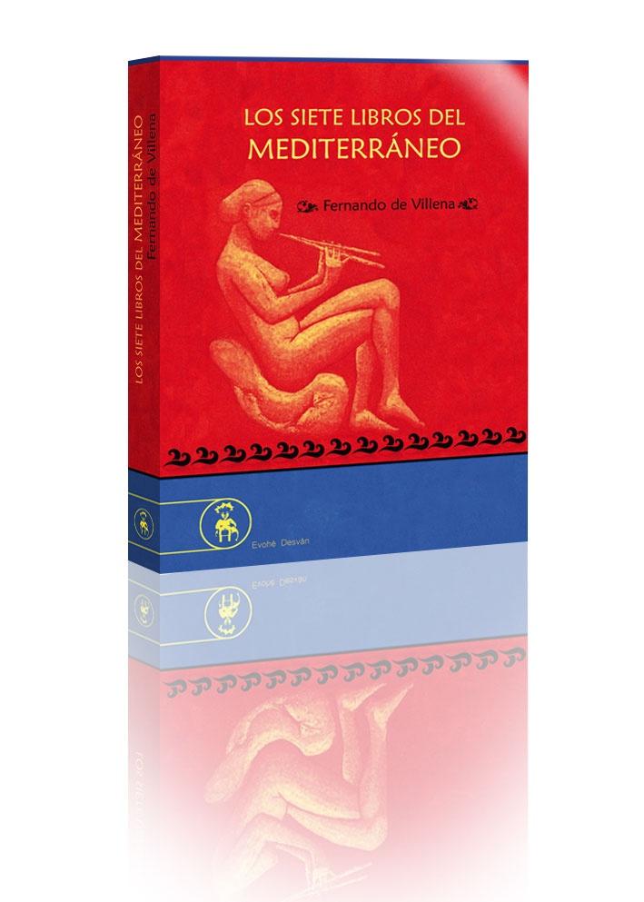 """Villena, Fernando de. """"Los siete libros del Mediterráneo"""". Madrid : Evohé, 2009. Encuentra este libro en la 5ª planta: 860-1""""19""""VIL"""