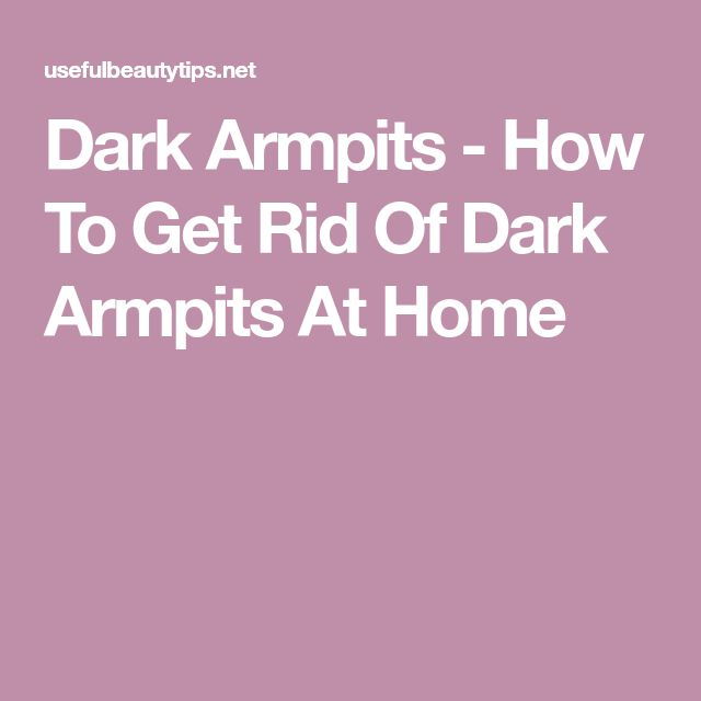 Dark Armpits - How To Get Rid Of Dark Armpits At Home