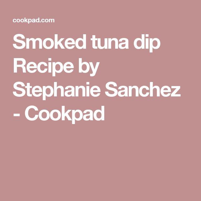 Smoked tuna dip Recipe by Stephanie Sanchez - Cookpad