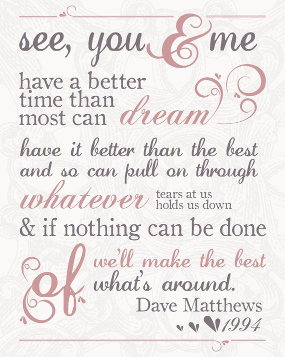 the best of what's around lyrics,DMB. Would be cute as a small print on a nightstand or somewhere cozy and special.