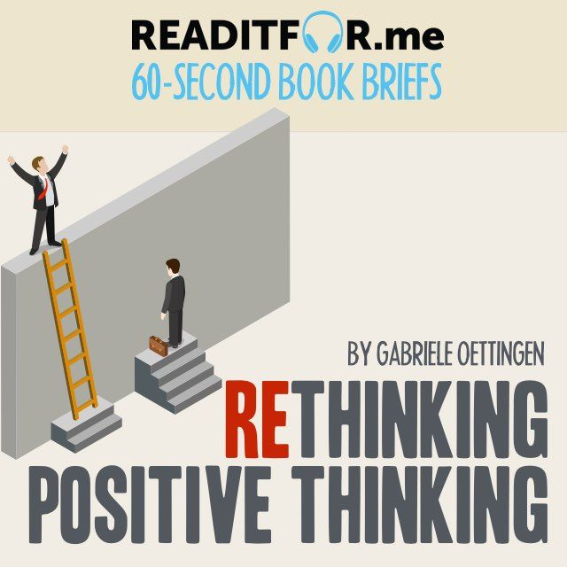 Today's Book Brief: Rethinking Positive Thinking. Want the 12-minute version? Get a free www.readitfor.me account.