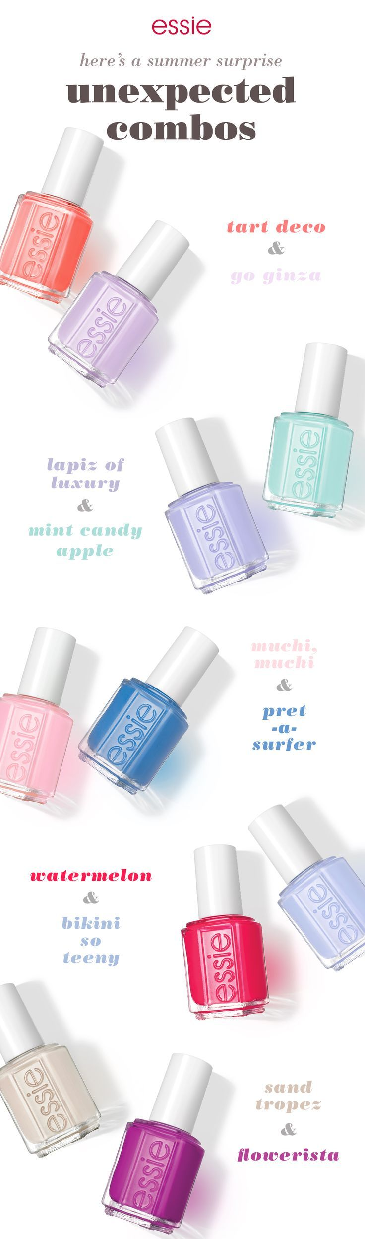 This summer surprise yourself with unique mani-pedi combos. For a creative summer look use a coral 'tart deco' and purple 'go ginza'. Keep people guessing with 'lapiz of luxury' and 'mint candy apple'. Catch summer off-guard with pink 'muchi, muchi' and blue 'pret-a-surfer'. Have fun in the sun with juicy red 'watermelon' and sparkling 'bikini so teeny'. Or turn heads with a neutral 'sand tropez' and plum 'flowerista'. Whatever essie nail polish you go with, it's
