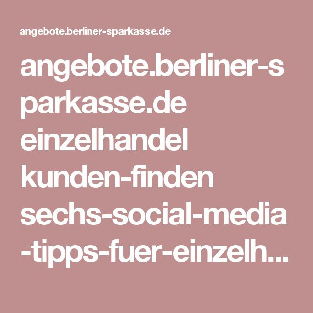 angebote.berliner-sparkasse.de einzelhandel kunden-finden sechs-social-media-tipps-fuer-einzelhaendler