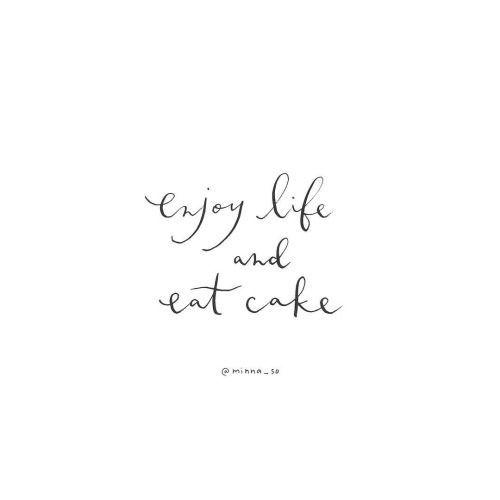 enjoy life && eat cake