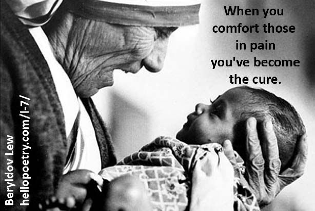 When you  Comfort those  in pain you've become  the cure.
