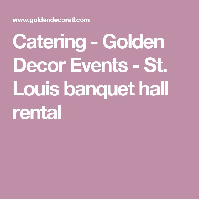 Catering - Golden Decor Events - St. Louis banquet hall rental