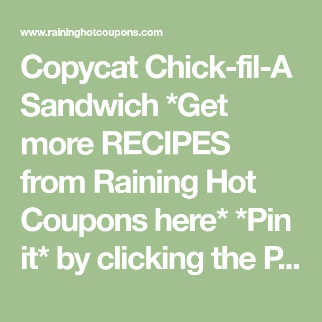 Copycat Chick-fil-A Sandwich *Get more RECIPES from Raining Hot Coupons here* *Pin it* by clicking the PIN button on the image above! REPIN it here! One of my favorite places to go to is Chick-Fil-…