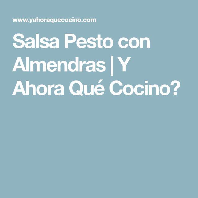 Salsa Pesto con Almendras | Y Ahora Qué Cocino?