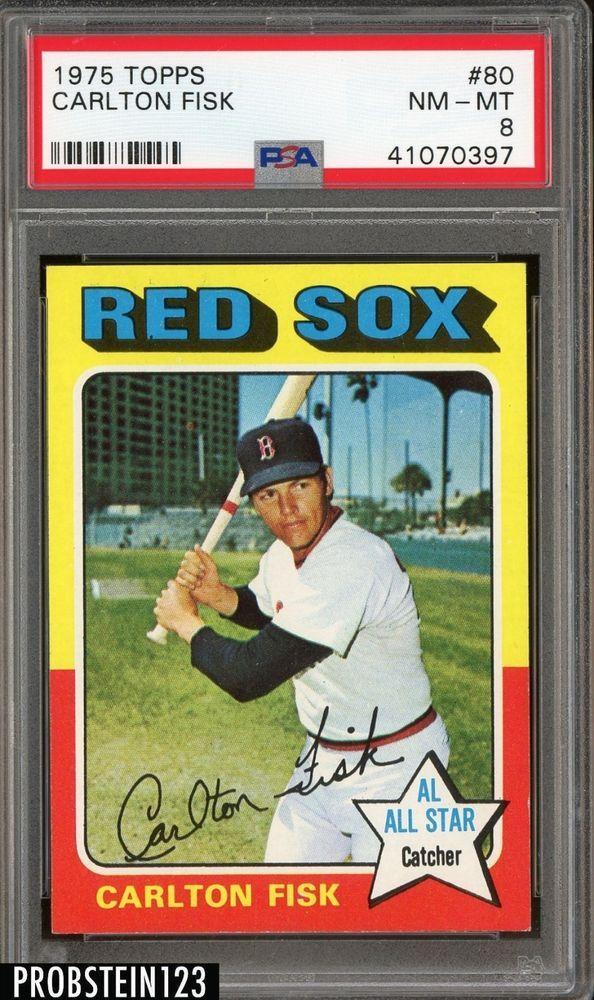 1975 Topps 80 Carlton Fisk Hof Boston Red Sox Psa 8 Nm Mt Baseball Cards Carlton Red Sox
