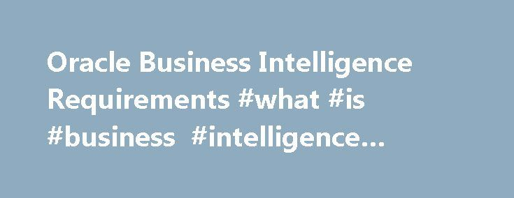 Oracle Business Intelligence Requirements #what #is #business #intelligence #system http://idaho.remmont.com/oracle-business-intelligence-requirements-what-is-business-intelligence-system/  # 3 Oracle Business Intelligence Requirements 3.3.1 Database Schemas Created by RCU Before installing Oracle Business Intelligence, use RCU to create the Metadata Services (MDS) and Business Intelligence Platform (BIPLATFORM) schemas in the database. To create the BIPLATFORM and MDS schemas with RCU on…