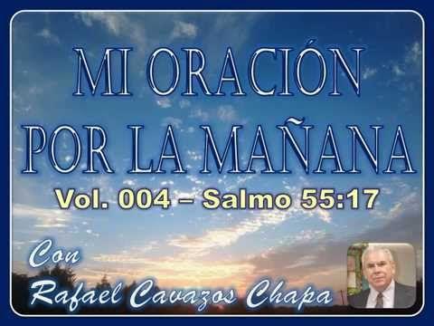 MI ORACIÓN POR LA MAÑANA   Vol  004 Salmo 55 17   www RafaElidaTV com