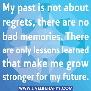 My past is not about regrets, there are no bad memories. There are only lessons learned that make me grow stronger for my future. by deeplifequotes, via Flickr