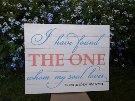 Wood Sign stencilled with the verse in Songs of Solomon.  I have found the one whom my soul loves.