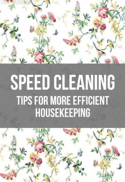 Speed Cleaning - Great Tips for More Efficient Housekeeping!