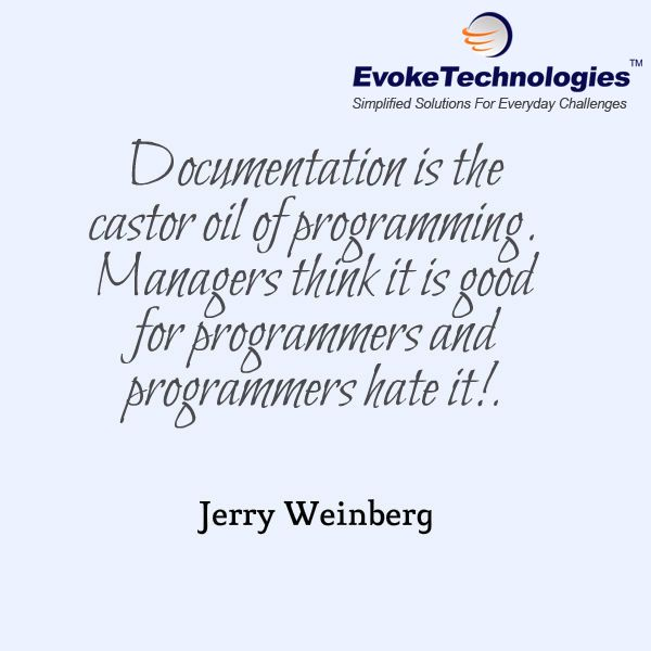 Documentation is the castor oil of programming. Managers think it is good for programmers and programmers hate it!. - Jerry Weinberg #documentation #programmer #Softwareengineer