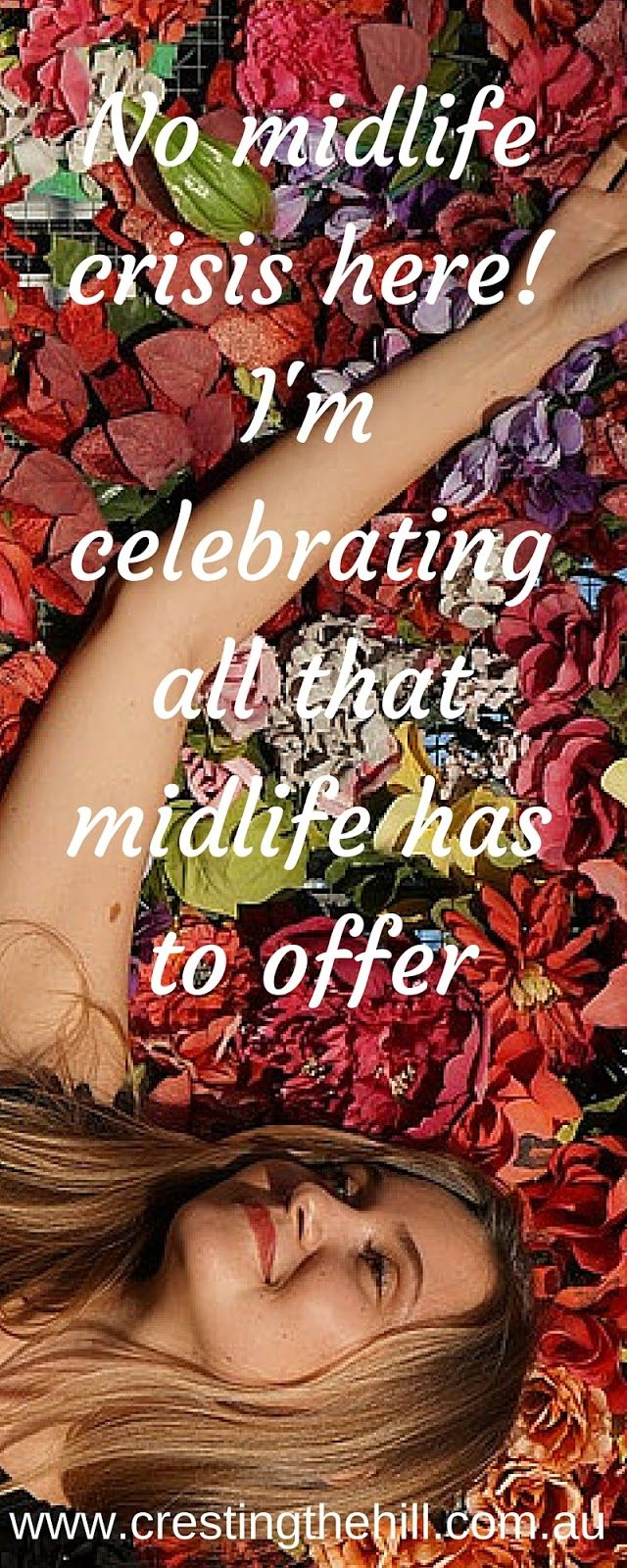 """You can look forward to ALL stages of life!  And Leanne at Cresting the Hill will show you how... vibrant and fearlessly!  """"no midlife crisis for me - I'm celebrating all that midlife has to offer!"""""""