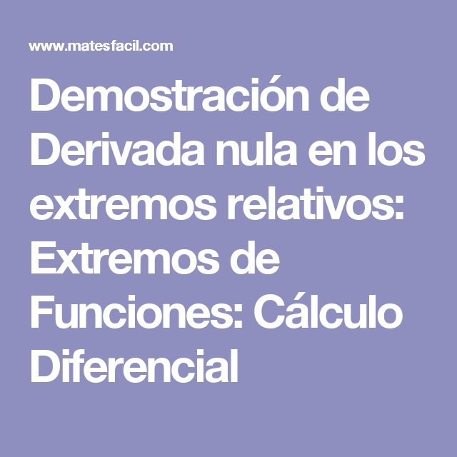 Demostración de Derivada nula en los extremos relativos: Extremos de Funciones: Cálculo Diferencial