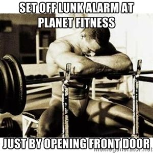 Set off lunk alarm at planet fitness Just by opening front door | Sad Bodybuilder