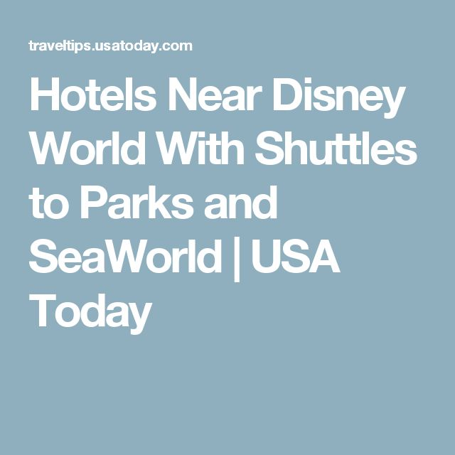 Hotels Near Disney World With Shuttles to Parks and SeaWorld | USA Today