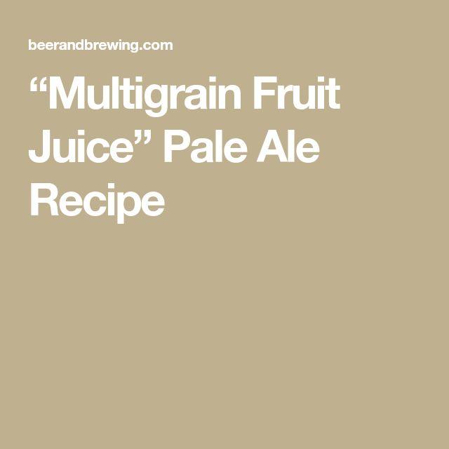 """""""Multigrain Fruit Juice"""" Pale Ale Recipe"""