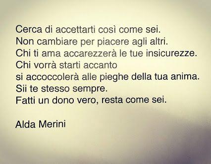 Resta come sei...  Alda Merini